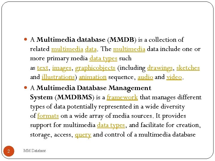 A Multimedia database (MMDB) is a collection of related multimedia data. The multimedia