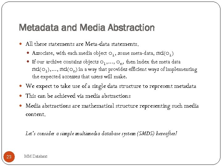 Metadata and Media Abstraction All these statements are Meta-data statements. Associate, with each media
