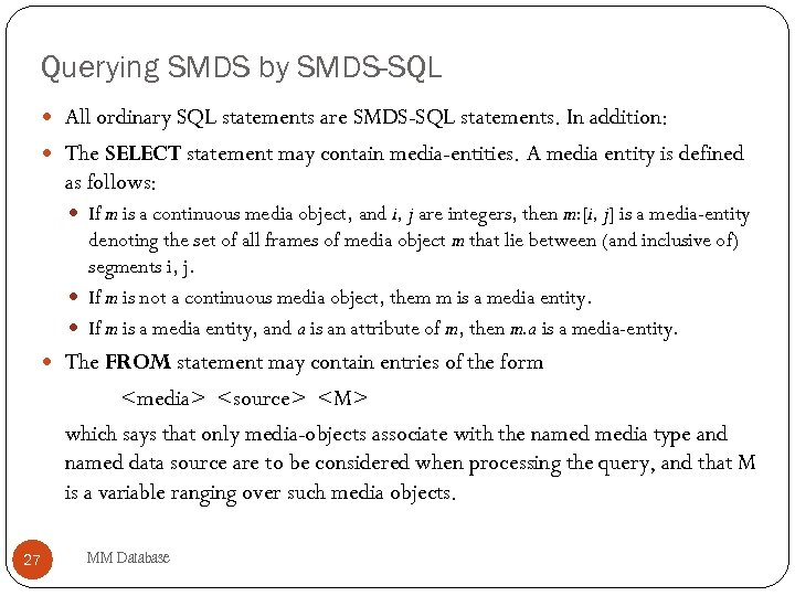 Querying SMDS by SMDS-SQL All ordinary SQL statements are SMDS-SQL statements. In addition: The