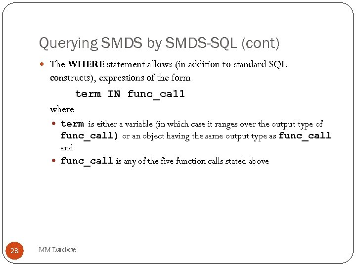 Querying SMDS by SMDS-SQL (cont) The WHERE statement allows (in addition to standard SQL