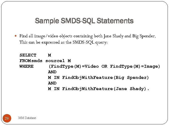 Sample SMDS-SQL Statements Find all image/video objects containing both Jane Shady and Big Spender.