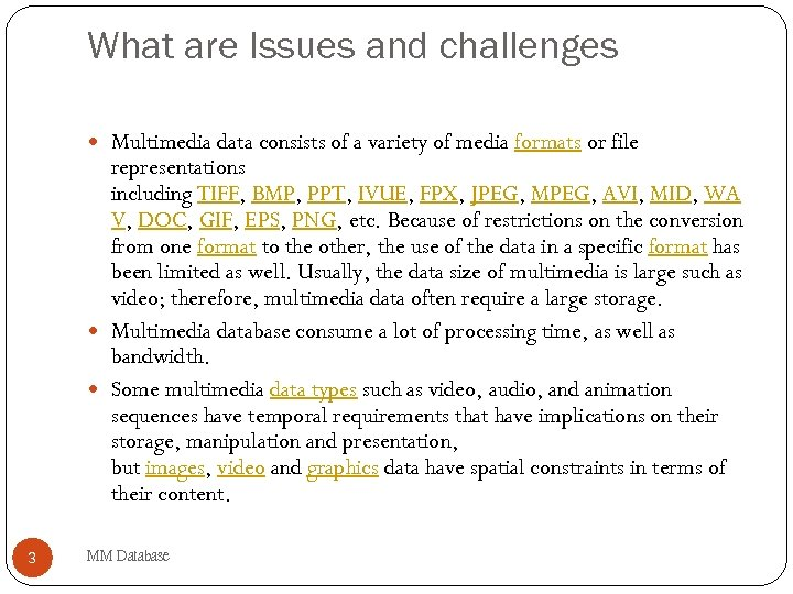 What are Issues and challenges Multimedia data consists of a variety of media formats