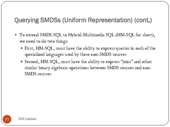 Querying SMDSs (Uniform Representation) (cont. ) To extend SMDS-SQL to Hybrid-Multimedia SQL (HM-SQL for