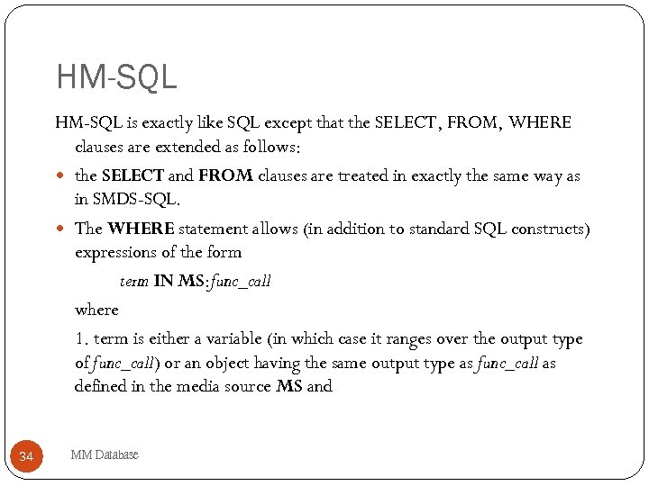 HM-SQL is exactly like SQL except that the SELECT, FROM, WHERE clauses are extended