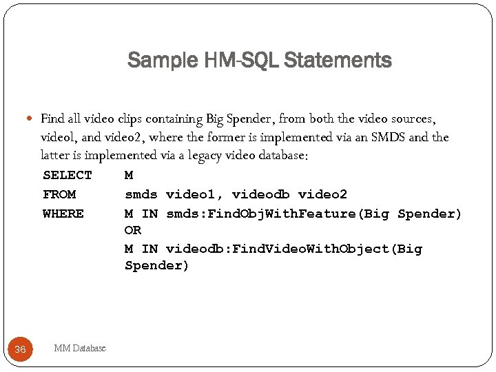 Sample HM-SQL Statements Find all video clips containing Big Spender, from both the video