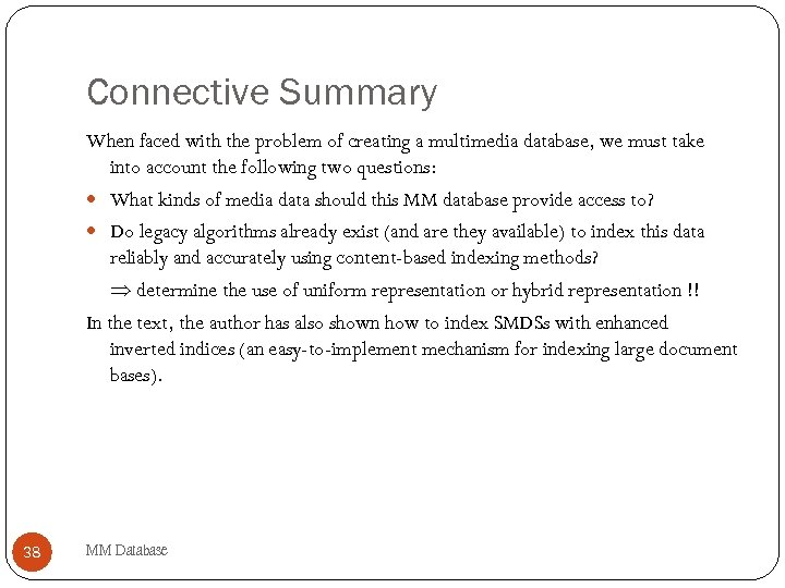 Connective Summary When faced with the problem of creating a multimedia database, we must