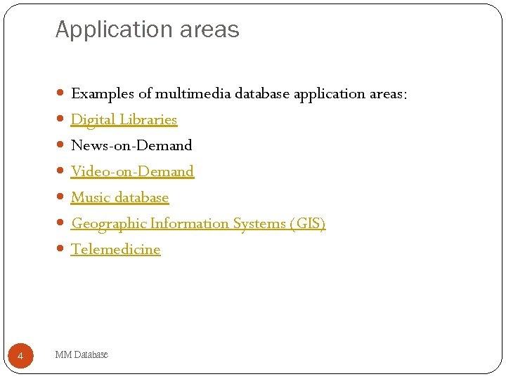 Application areas Examples of multimedia database application areas: Digital Libraries News-on-Demand Video-on-Demand Music database