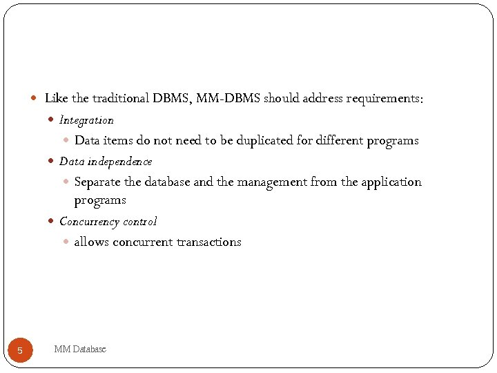 Like the traditional DBMS, MM-DBMS should address requirements: Integration Data items do not