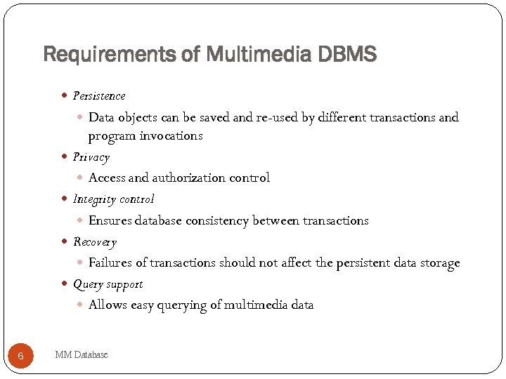 Requirements of Multimedia DBMS Persistence Data objects can be saved and re-used by different