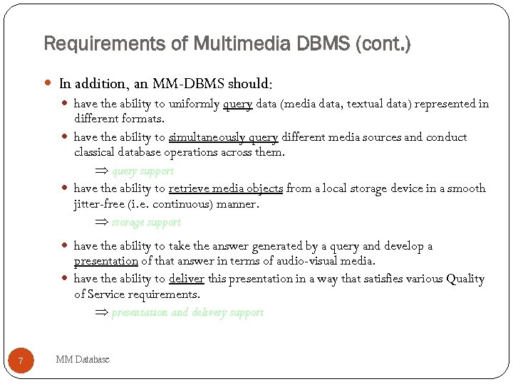 Requirements of Multimedia DBMS (cont. ) In addition, an MM-DBMS should: have the ability