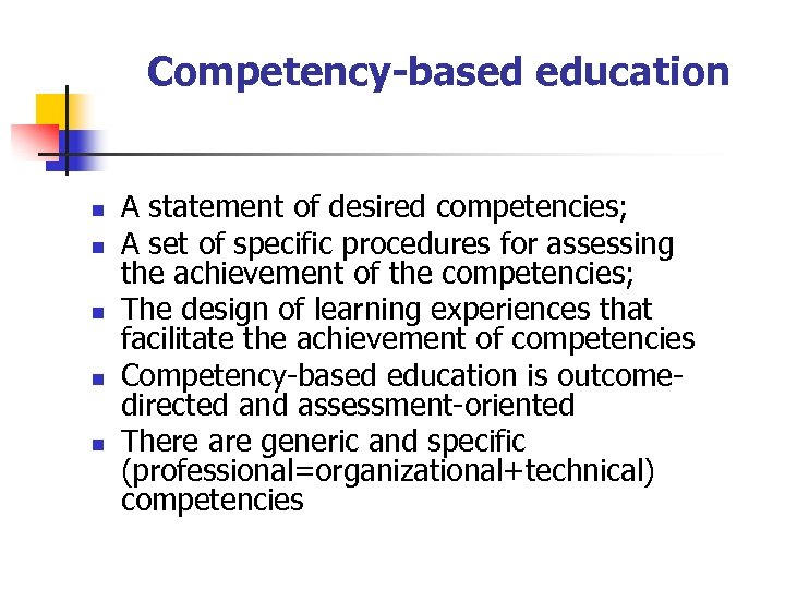 Competency-based education n n A statement of desired competencies; A set of specific procedures