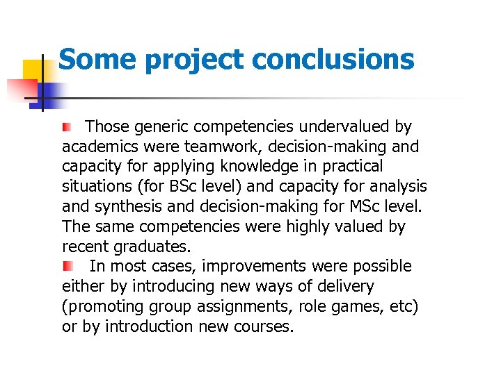 Some project conclusions Those generic competencies undervalued by academics were teamwork, decision-making and capacity