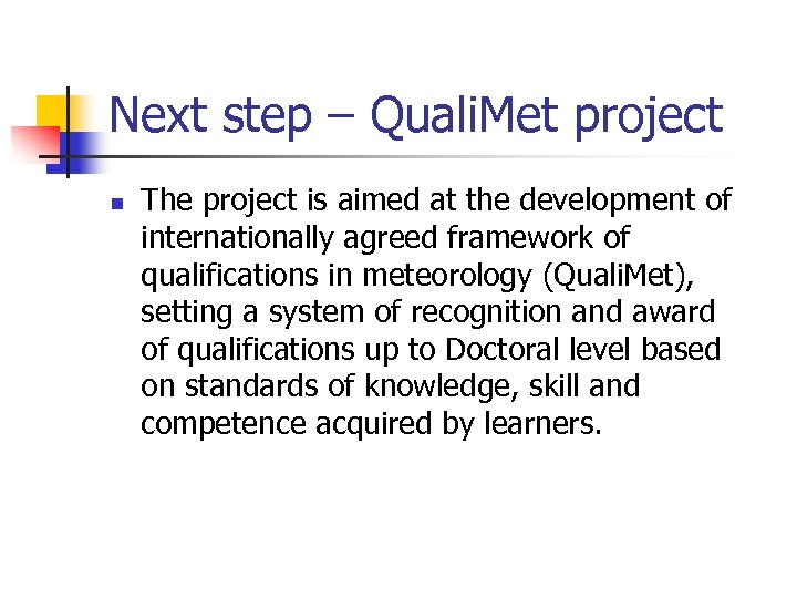 Next step – Quali. Met project n The project is aimed at the development
