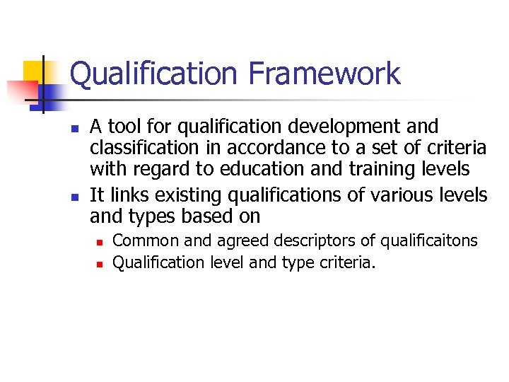 Qualification Framework n n A tool for qualification development and classification in accordance to