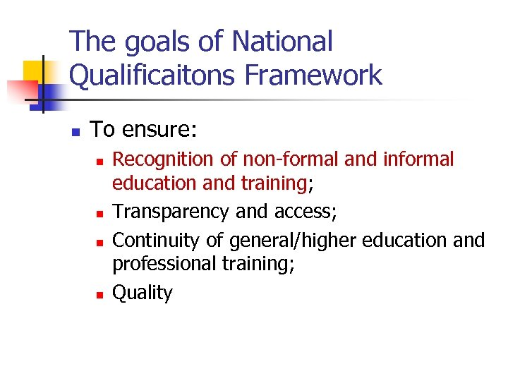 The goals of National Qualificaitons Framework n To ensure: n n Recognition of non-formal