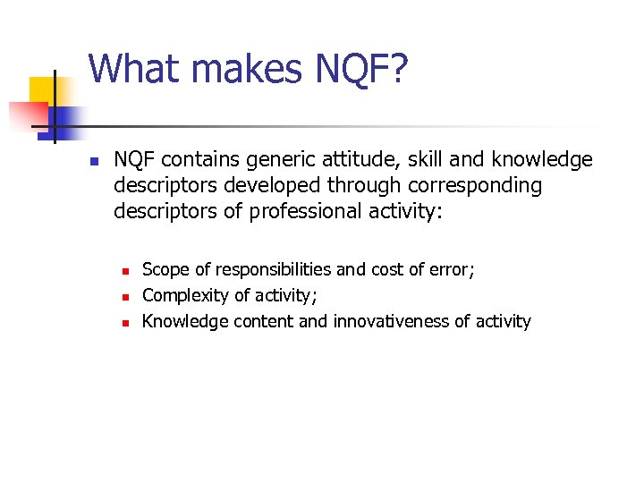 What makes NQF? n NQF contains generic attitude, skill and knowledge descriptors developed through