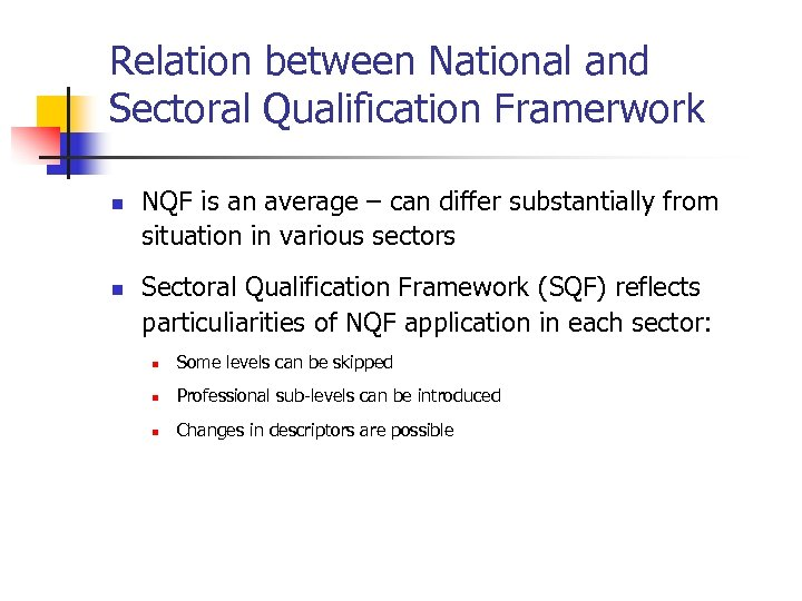 Relation between National and Sectoral Qualification Framerwork n n NQF is an average –