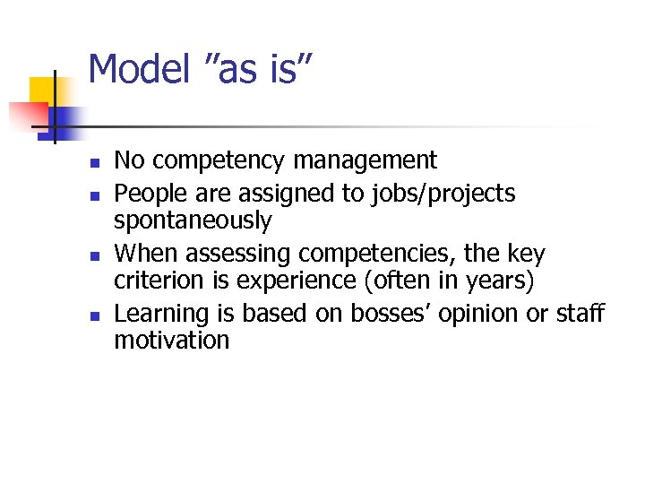"Model ""as is"" n n No competency management People are assigned to jobs/projects spontaneously"