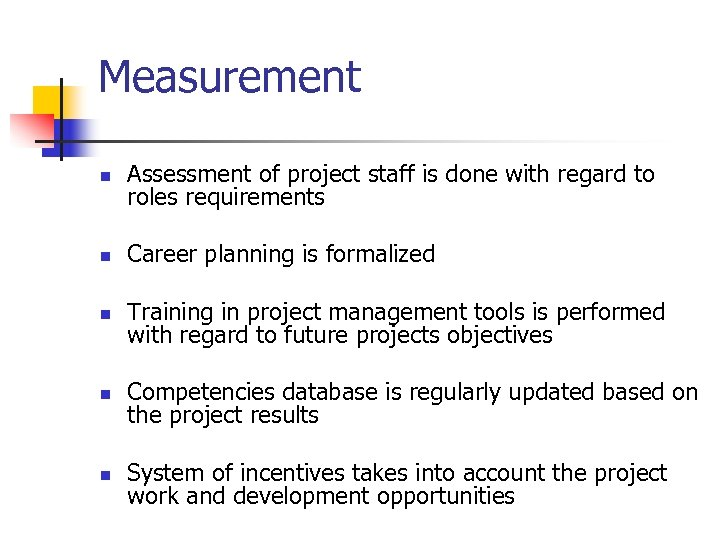 Measurement n Assessment of project staff is done with regard to roles requirements n