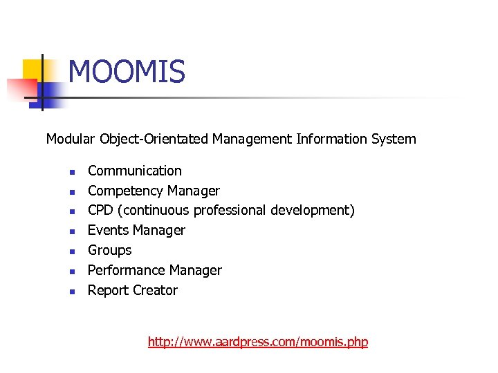 MOOMIS Modular Object-Orientated Management Information System n n n n Communication Competency Manager CPD