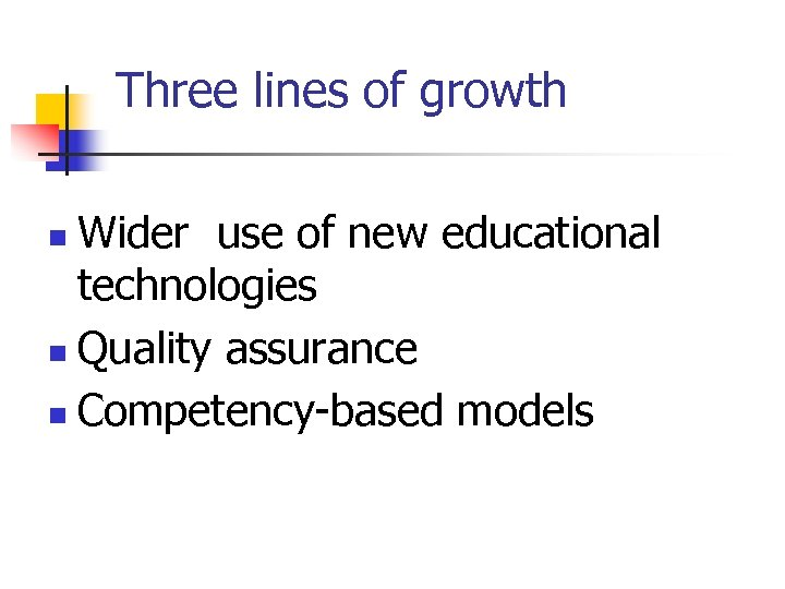 Three lines of growth Wider use of new educational technologies n Quality assurance n