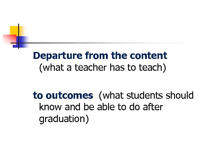 Departure from the content (what a teacher has to teach) to outcomes (what students