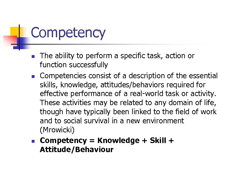 Competency n n n The ability to perform a specific task, action or function