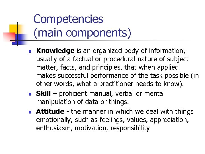 Competencies (main components) n n n Knowledge is an organized body of information, usually