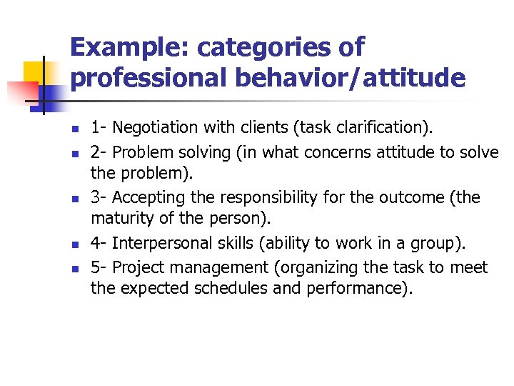 Example: categories of professional behavior/attitude n n n 1 - Negotiation with clients (task