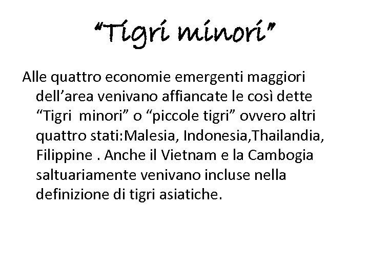 """""""Tigri minori"""" Alle quattro economie emergenti maggiori dell'area venivano affiancate le così dette """"Tigri"""