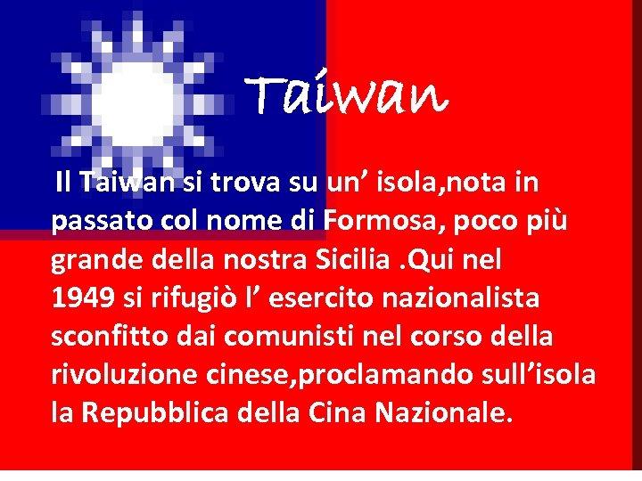 Taiwan Il Taiwan si trova su un' isola, nota in passato col nome di