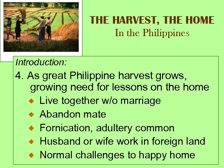THE HARVEST, THE HOME In the Philippines Introduction: 4. As great Philippine harvest grows,