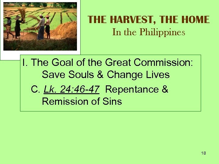 THE HARVEST, THE HOME In the Philippines I. The Goal of the Great Commission: