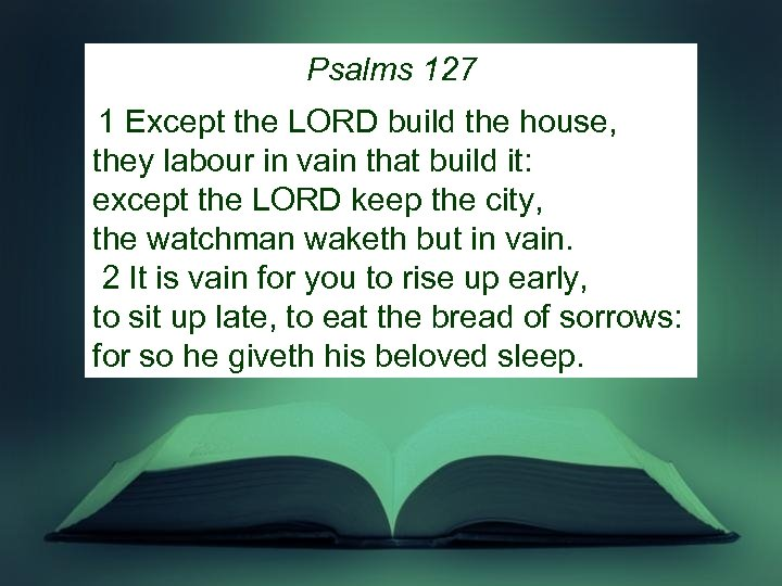 Psalms 127 1 Except the LORD build the house, they labour in vain that