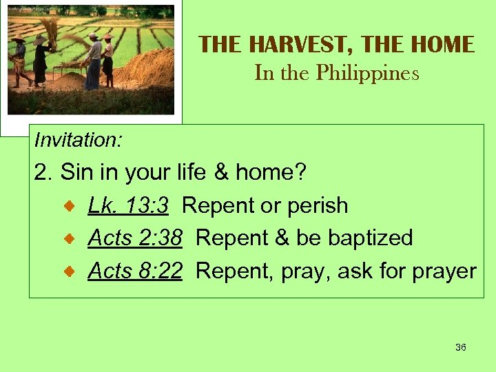 THE HARVEST, THE HOME In the Philippines Invitation: 2. Sin in your life &