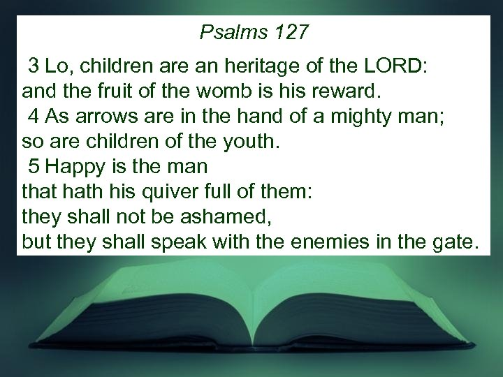 Psalms 127 3 Lo, children are an heritage of the LORD: and the fruit