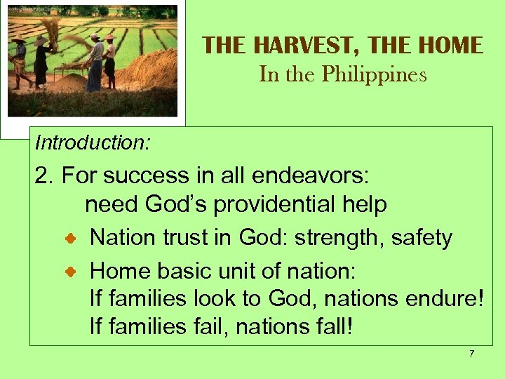 THE HARVEST, THE HOME In the Philippines Introduction: 2. For success in all endeavors: