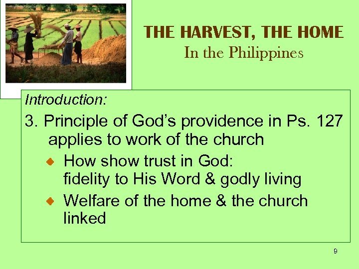 THE HARVEST, THE HOME In the Philippines Introduction: 3. Principle of God's providence in