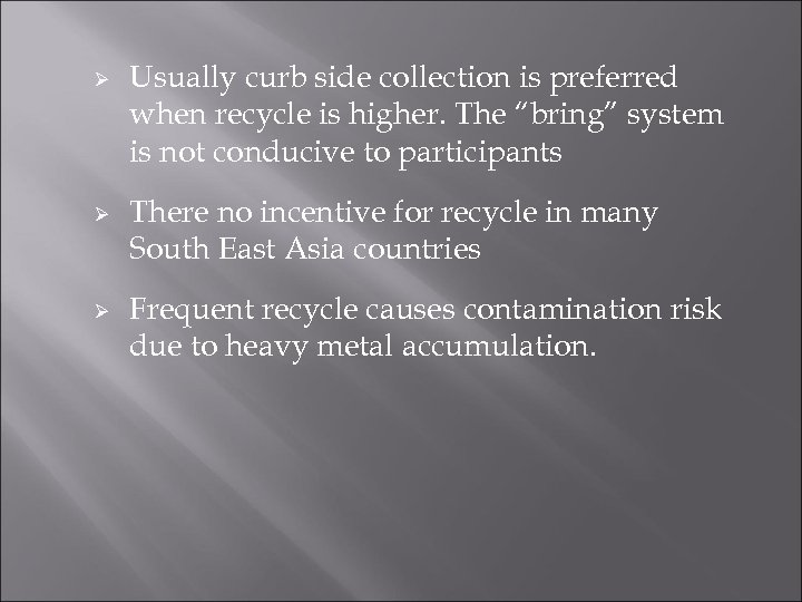 Ø Ø Ø Usually curb side collection is preferred when recycle is higher. The