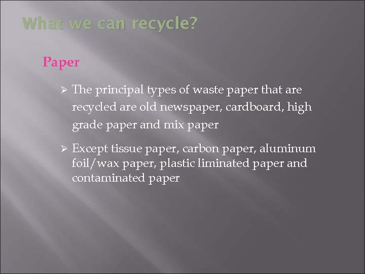 What we can recycle? Paper Ø The principal types of waste paper that are