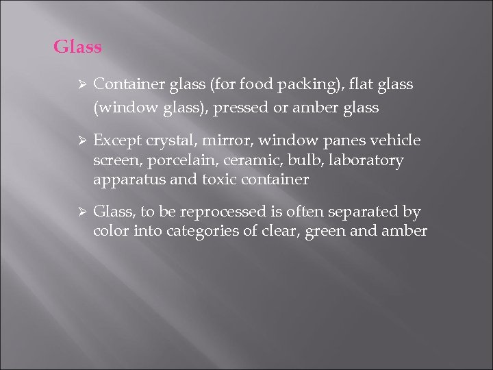 Glass Ø Container glass (for food packing), flat glass (window glass), pressed or amber
