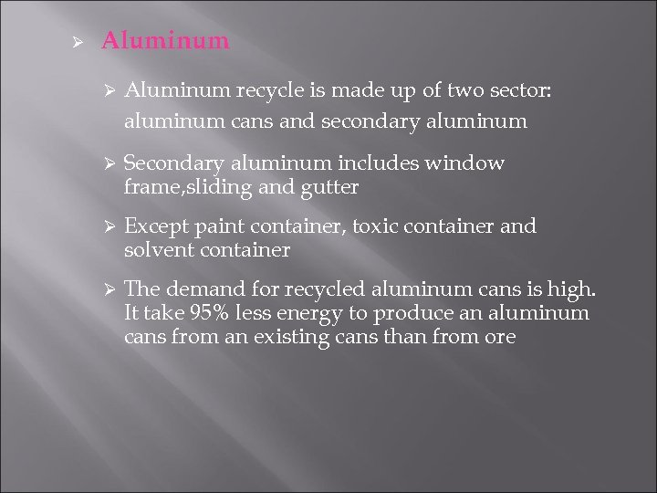 Ø Aluminum recycle is made up of two sector: aluminum cans and secondary aluminum
