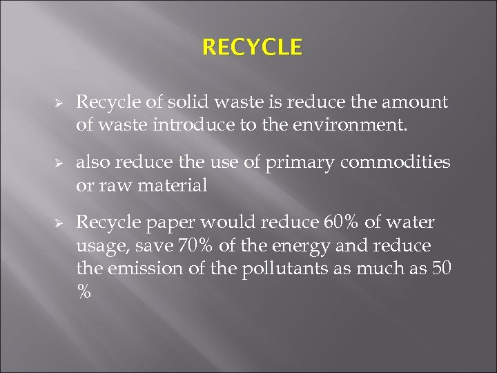 RECYCLE Ø Ø Ø Recycle of solid waste is reduce the amount of waste