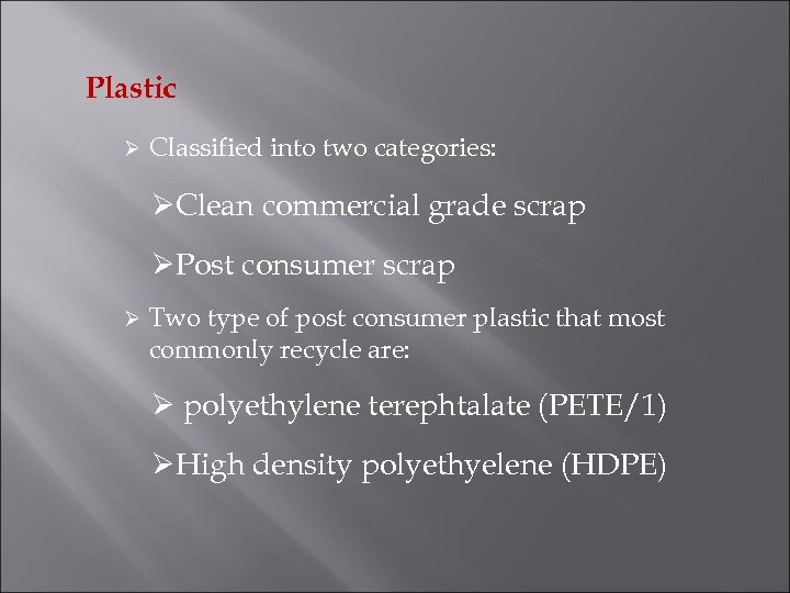 Plastic Ø Classified into two categories: ØClean commercial grade scrap ØPost consumer scrap Ø