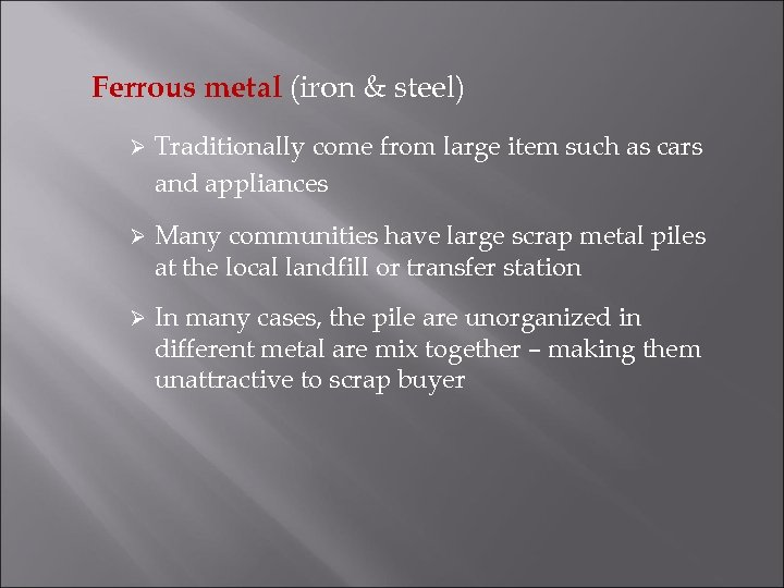 Ferrous metal (iron & steel) Ø Traditionally come from large item such as cars