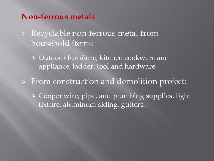 Non-ferrous metals Ø Recyclable non-ferrous metal from household items: Ø Ø Outdoor furniture, kitchen