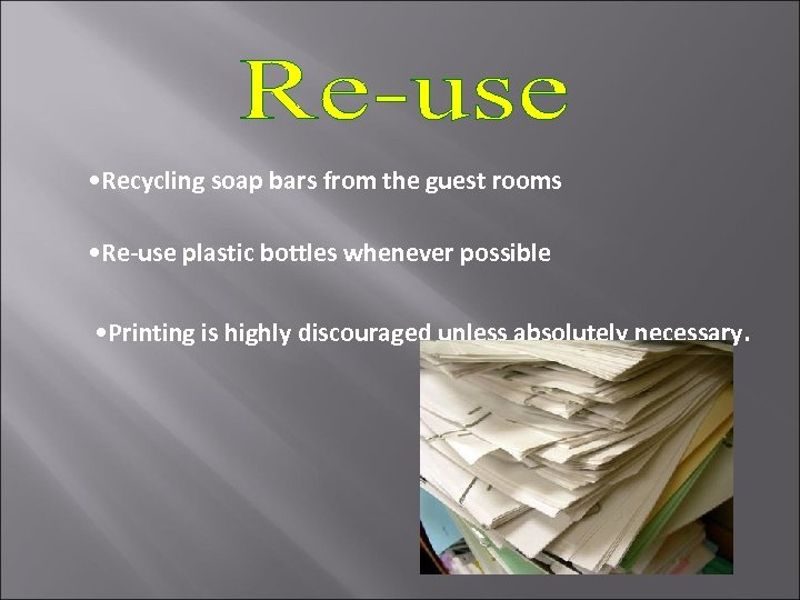 • Recycling soap bars from the guest rooms • Re-use plastic bottles whenever