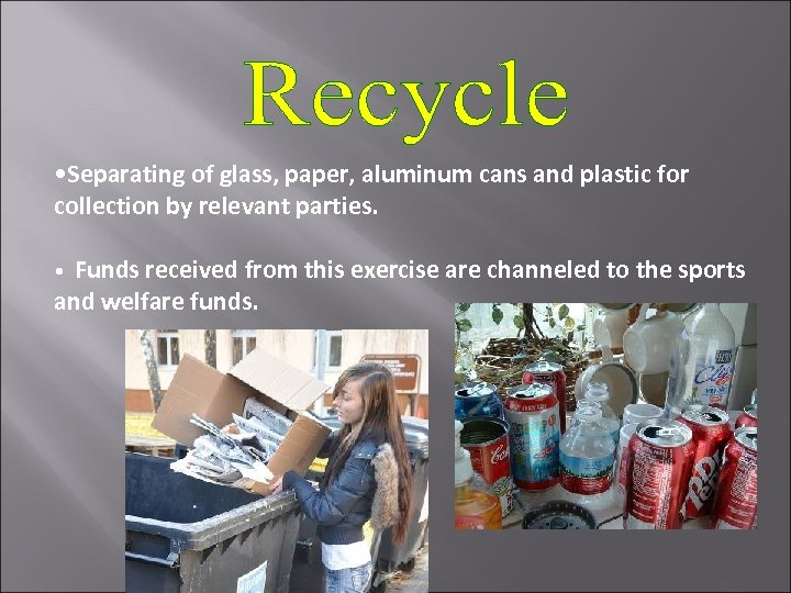 • Separating of glass, paper, aluminum cans and plastic for collection by relevant