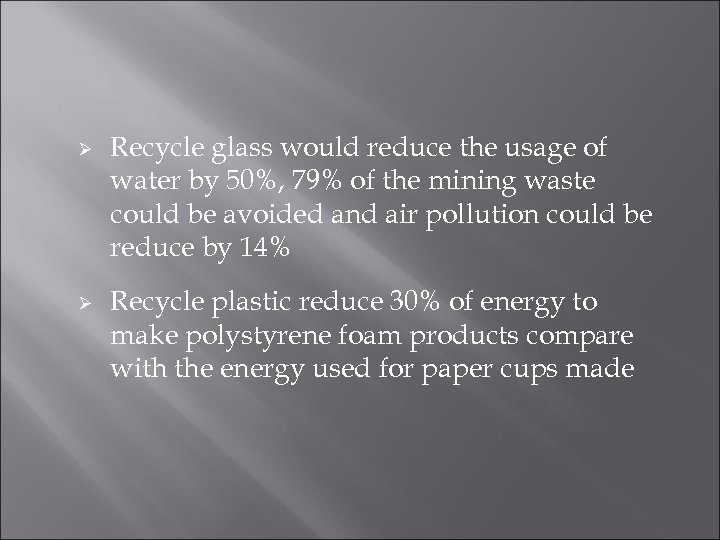 Ø Ø Recycle glass would reduce the usage of water by 50%, 79% of