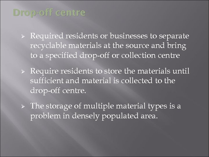 Drop-off centre Ø Ø Ø Required residents or businesses to separate recyclable materials at